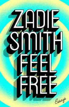 Feel Free: Essays Essays, Zadie Smith