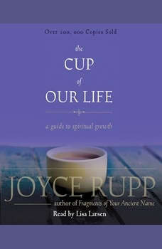 The Cup of Our Life: A Guide to Spiritual Growth, Joyce Rupp