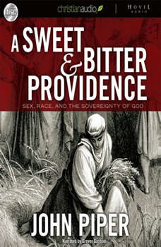 A Sweet and Bitter Providence: Sex, Race and the Sovereignty of God, John Piper