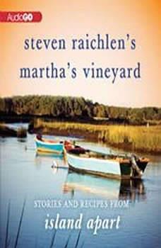 Steven Raichlens Marthas Vineyard: Stories and Recipes from Island Apart, Steven Raichlen
