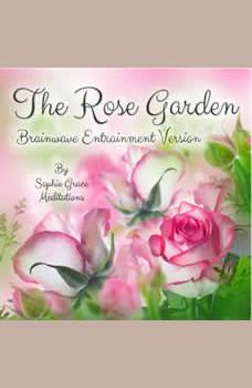 The Rose Garden. Brainwave Entrainment Version, Sophie Grace Meditations