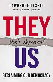 They Don't Represent Us: Reclaiming Our Democracy, Lawrence Lessig