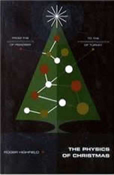 The Physics of Christmas: From the Aerodynamics of Reindeer to the Thermodynamics of Turkey, Roger Highfield