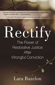 Rectify: The Power of Restorative Justice After Wrongful Conviction, Lara Bazelon
