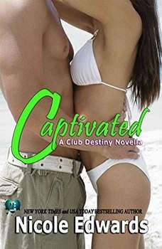Captivated: A Club Destiny Novella, Book 4.5 A Club Destiny Novella, Book 4.5, Nicole Edwards