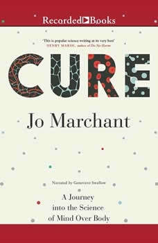 Cure: A Journey into the Science of Mind Over Body, Jo Marchant