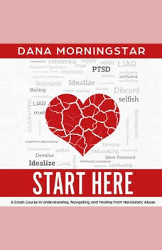 Start Here: A Crash Course in Understanding, Navigating, and Healing From Narcissistic Abuse, Dana Morningstar