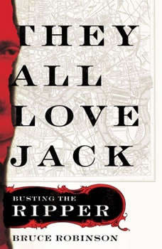 They All Love Jack: Busting the Ripper Busting the Ripper, Bruce Robinson