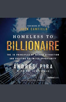 Homeless to Billionaire: The 18 Principles of Wealth Attraction and Creating Unlimited Opportunity, Andres Pira