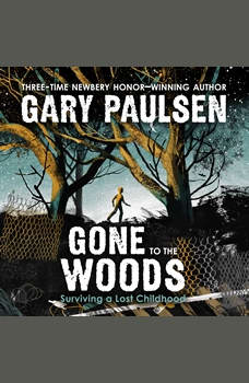 Gone to the Woods: Surviving a Lost Childhood, Gary Paulsen