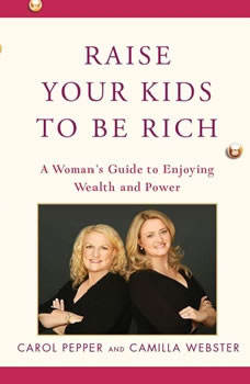 Raise Your Kids to Be Rich, Carol Pepper