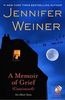 A Memoir of Grief (Continued): An eShort Story, Jennifer Weiner