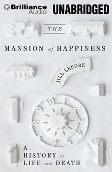 The Mansion of Happiness: A History of Life and Death A History of Life and Death, Jill Lepore