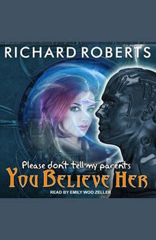 Please Don't Tell My Parents You Believe Her, Richard Roberts