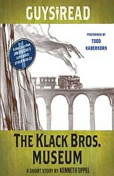 Guys Read: The Klack Bros. Museum: A Short Story from Guys Read: Other Worlds, Kenneth Oppel