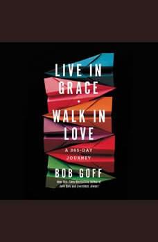 Live in Grace, Walk in Love: A 365-Day Journey, Bob Goff