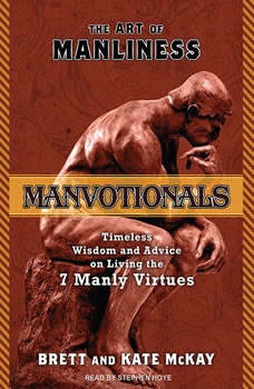The Art of Manliness---Manvotionals: Timeless Wisdom and Advice on Living the 7 Manly Virtues, Brett McKay