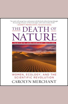The Death of Nature: Women, Ecology, and the Scientific Revolution, Carolyn Merchant