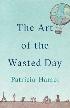 The Art of the Wasted Day, Patricia Hampl