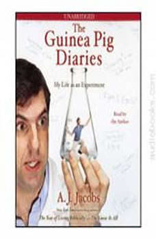 The Guinea Pig Diaries: My Life as an Experiment, A. J.  Jacobs