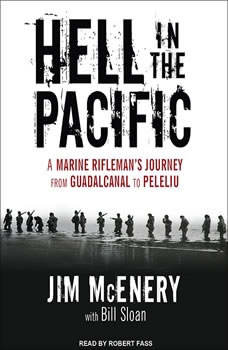 Hell in the Pacific: A Marine Rifleman's Journey from Guadalcanal to Peleliu A Marine Rifleman's Journey from Guadalcanal to Peleliu, Jim McEnery