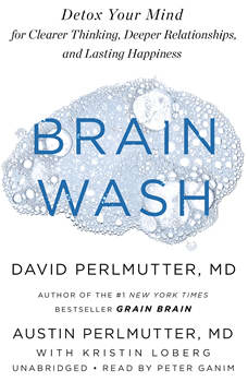 Brain Wash: Detox Your Mind for Clearer Thinking, Deeper Relationships, and Lasting Happiness, David Perlmutter