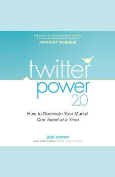 Twitter Power 2.0: How to Dominate Your Market One Tweet at a Time How to Dominate Your Market One Tweet at a Time, Joel Comm