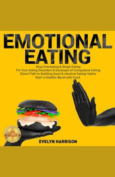 EMOTIONAL EATING: Stop Overeating & Binge Eating. Fix Your Eating Disorders & Excesses of Compulsive Eating. Direct Path to Building Good & Intuitive Eating Habits. Start a Healthy Bond with Food. NEW VERSION, EVELYN HARRISON