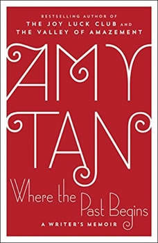 Where the Past Begins: A Writer's Memoir, Amy Tan