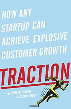 Traction: How Any Startup Can Achieve Explosive Customer Growth, Gabriele Weinberg