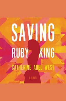 Saving Ruby King: A Novel, Catherine Adel West