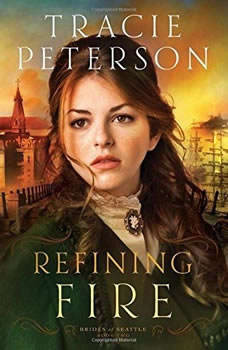 Refining Fire: Brides of Seattle Book #2, Tracie Peterson