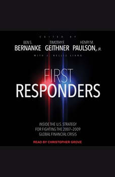 First Responders: Inside the U.S. Strategy for Fighting the 2007-2009 Global Financial Crisis, Ben S. Bernanke