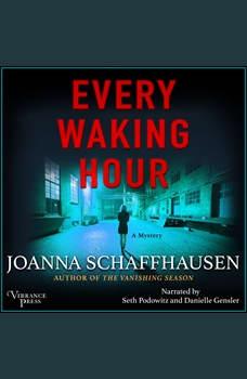 Every Waking Hour: A Mystery, Joanna Schaffhausen