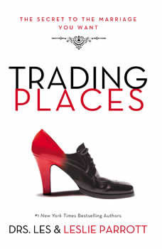 Trading Places: The Best Move You'll Ever Make in Your Marriage The Best Move You'll Ever Make in Your Marriage, Les and Leslie Parrott