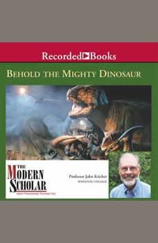 Behold the Mighty Dinosaur, John Kricher
