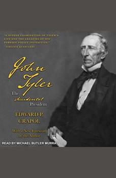 John Tyler, the Accidental President, Edward P. Crapol