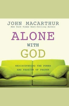Alone with God: Rediscovering the Power and Passion of Prayer, John MacArthur