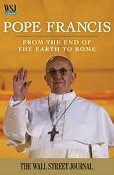 Pope Francis: From the End of the Earth to Rome, Staff of The Wall Street Journal, The