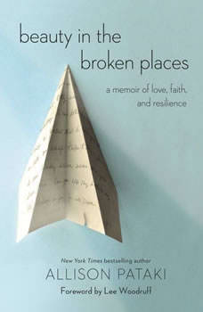 Beauty in the Broken Places: A Memoir of Love, Faith, and Resilience, Allison Pataki