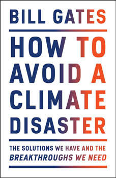 How to Avoid a Climate Disaster: The Solutions We Have and the Breakthroughs We Need, Bill Gates