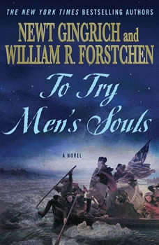 To Try Men's Souls: A Novel of George Washington and the Fight for American Freedom, William Dufris