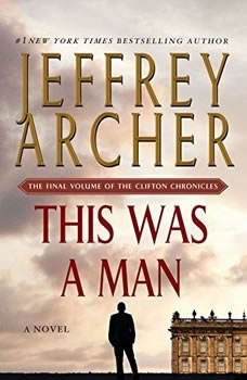 This Was a Man: The Final Volume of The Clifton Chronicles, Jeffrey Archer