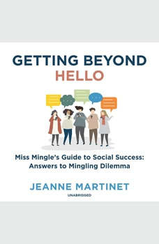 Getting beyond Hello: Miss Mingle's Guide to Social Success: Answers to Mingling Dilemma, Jeanne Martinet