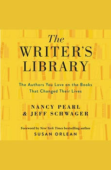 The Writer's Library: he Authors You Love on the Books That Changed Their Lives, Nancy Pearl