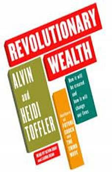 Revolutionary Wealth: How it will be created and how it will change our lives, Alvin Toffler