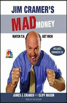 Jim Cramer's Mad Money: Watch TV, Get Rich, James J. Cramer