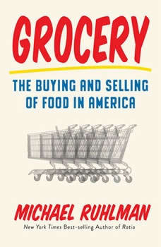 Grocery: The Buying and Selling of Food in America The Buying and Selling of Food in America, Michael Ruhlman