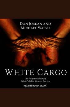 White Cargo: The Forgotten History of Britain's White Slaves in America, Don Jordan