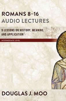 Romans 8-16: Audio Lectures: Lessons on History, Meaning, and Application, Douglas  J. Moo